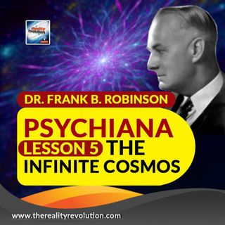 Dr. Frank B.  Robinson - Psychiana Lesson 5: The Infinite Cosmos