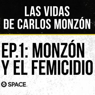 Episodio 1: Monzón y el femicidio.