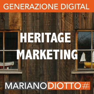 Puntata 52: L'heritage marketing