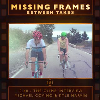 Between Takes 0.40 - The Climb Interview: Michael Covino & Kyle Marvin