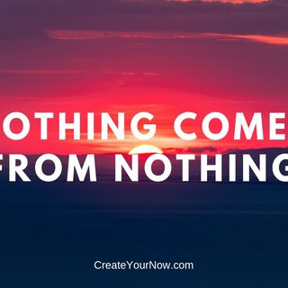 1437 Nothing Comes From Nothing