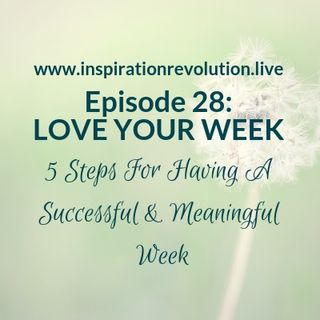 Episode 28 - Love Your Week