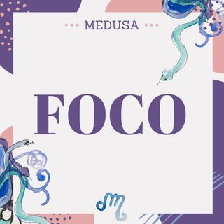 #09 Podcast Medusa - Foco