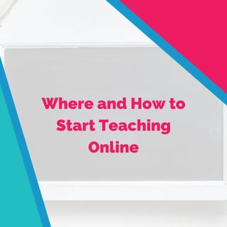 Where and How to Start Teaching Online