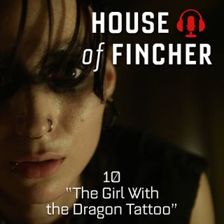 House of Fincher - 10 - The Girl with the Dragon Tattoo