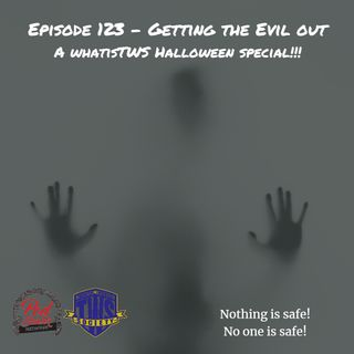 Episode 123 - Getting the Evil Out! (The Halloween Ep)