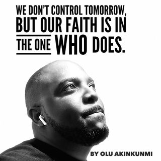 #17 We Don't Control Tomorrow, But Our Faith Is In The One Who Does.