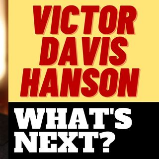 VICTOR DAVIS HANSON - WHAT'S NEXT AFTER COVID?