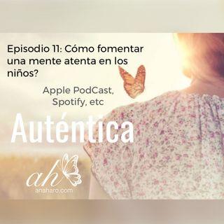 Episodio 11: Cómo fomentar en los niños una mente atenta?