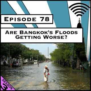 Are Bangkok's Floods Getting Worse? [Season 3, Episode 78]