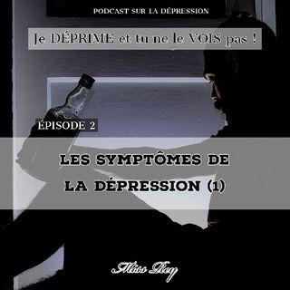 ÉPISODE 2: Les Symptômes de La Dépression (1)