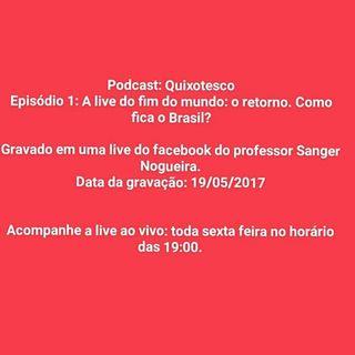 Podcast Quixotesco: live do fim do mundo: o retorno: como fica o Brasil?