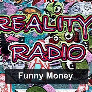 REALITY RADIO 2021 Funny Money 6mins50