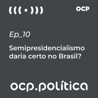 Semipresidencialismo daria certo no Brasil?