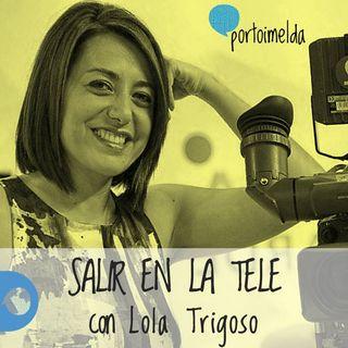 EPISODIO 7: Lo que siempre quisiste saber sobre cómo salir en televisión, con Lola Trigoso