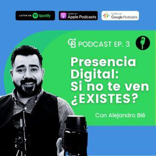 Alejandro Blé Marketing - Ep. 3 - Presencia Digital: Si no te ven ¿EXISTES?