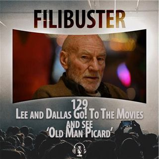129 - Lee And Dallas Go! To The Movies and see 'Old Man Picard'