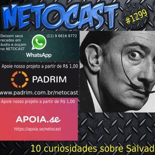 NETOCAST 1299 DE 24/05/2020 - 10 curiosidades e polêmicas sobre Salvador Dalí