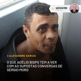 O que Adélio Bispo tem a ver com as supostas conversas de Sergio Moro