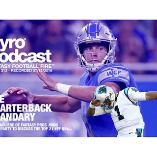 Fantasy Football Fire - Pyro Podcast Show 312 - The Quarterback Quandary