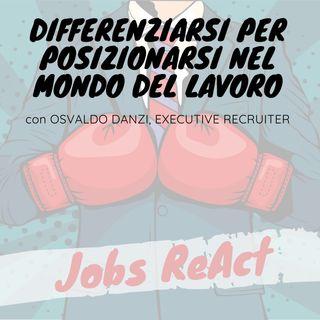 JR 05 | Differenziarsi per posizionarsi nel mondo del lavoro - con Osvaldo Danzi