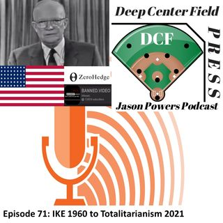 Episode 71: IKE 1960 to Totalitarianism 2021