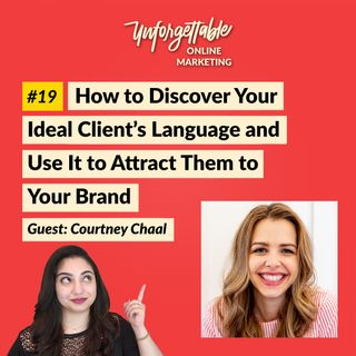 #19: How to Discover Your Ideal Client's Language and Use It to Attract Them to Your Brand - Guest: Courtney Chaal