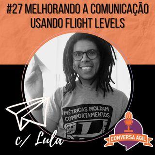 #27 - Melhorando a comunicação usando Flight Levels com Lula