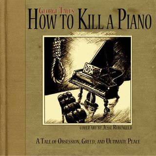 "How to Kill a Piano: a ""Fantasy Horror"" Story Podcast"