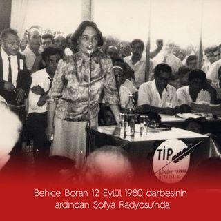 Behice Boran 12 Eylül 1980 darbesinin  ardından Sofya Radyosu'nda
