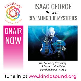The Sound of Dreaming (Part 2) | David Helpling on Revealing The Mysteries with Isaac George