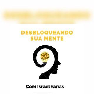 Desbloqueando Sua Mente Com Israel Faria #32 - Saiba ouvir as palavras de outras pessoas.