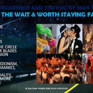 SEXUAL DECADENCE & THE END OF MAN pt2 of PART 3 WORTH THE WAIT WORTH STAYING FAITHFUL