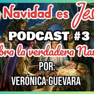 EPISODIO 3 - CELEBRA LA VERDADERA NAVIDAD, POR: VERÓNICA GUEVARA