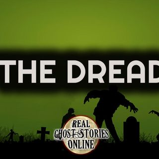 The Dread | Haunted, Paranormal, & Supernatural