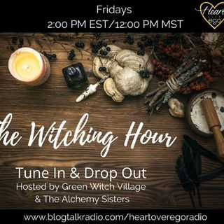 The Witching Hour with Green Witch Village and The Alchemy Sisters