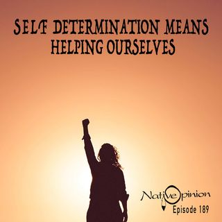"""Episode 189 """"Self Determination Means Helping  Ourselves"""""""