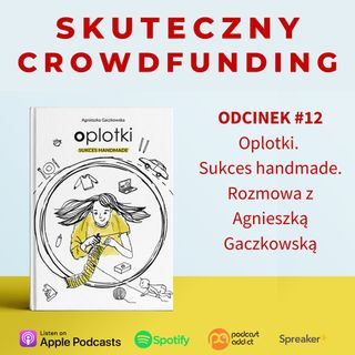 #12 Oplotki. Sukces handmade. Rozmowa z Agnieszką Gaczkowską