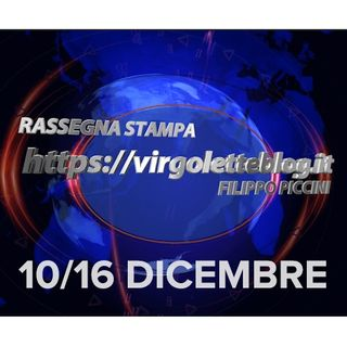 RASSEGNA STAMPA 10/16 dicembre | virgoletteblog.it