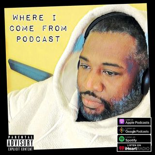 Where I Come From Podcast