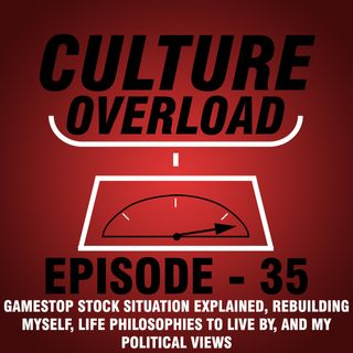 EP 35 - Gamestop Stock Situation Explained, Rebuilding Myself, Life Philosophies to Live by, and My Political Views.
