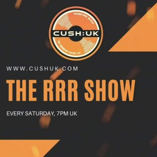 The Cush:UK Takeover Show - EP.112 - The RRR Show