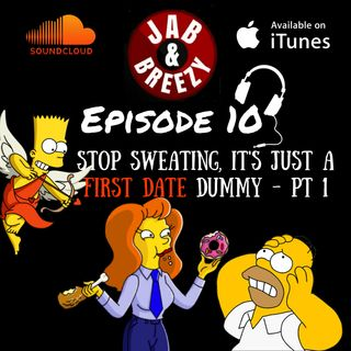Episode 10 - PT 1 - Stop Sweating, It's Just A First Date