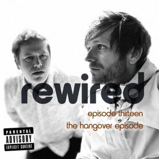 The Rewired Podcast - Episode 13 - June 26th - The Hangover Episode