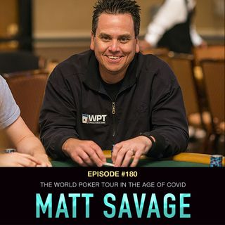 #180 Matt Savage: The World Poker Tour in the Age of Covid