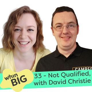 33 - Getting Qualified vs Learning on the Job, with David Christie