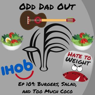 ODO 109: Burgers, Salad, and Too Much Coco