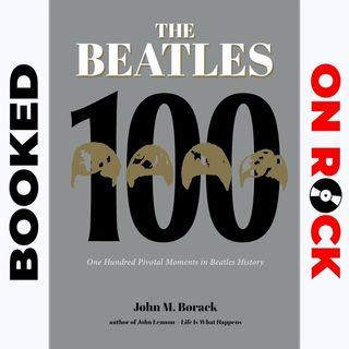 "Episode 22 | John M. Borack [""The Beatles 100:  100 Pivotal Moments In Beatles History""]"