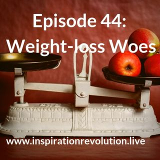 Episode 44 - Weight-loss Woes