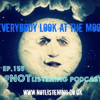 Ep.155 - Everybody Look at the Moon